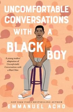 Uncomfortable conversations with a Black boy / Emmanuel Acho.