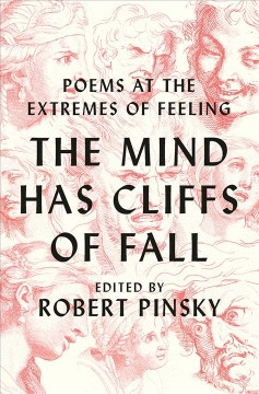 The mind has cliffs of fall : poems at the extremes of feeling / edited by Robert Pinsky.