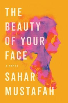 The beauty of your face / Sahar Mustafah.