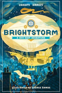 Brightstorm : a sky-ship adventure / Vashti Hardy ; illustrated by George Ermos.