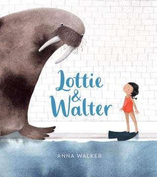 Lottie & Walter / Anna Walker.