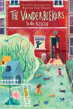 The Vanderbeekers to the rescue / by Karina Yan Glaser.