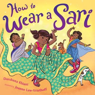 How to wear a sari / Darshana Khiani ; illustrated by Joanne Lew-Vriethoff.