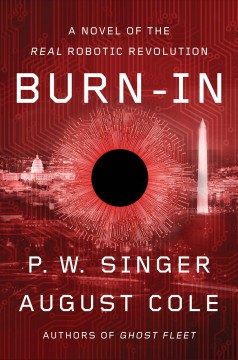 Burn-in : a novel of the real robotic revolution / P.W. Singer and August Cole.