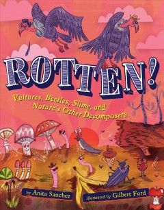 Rotten! : vultures, beetles, slime, and nature