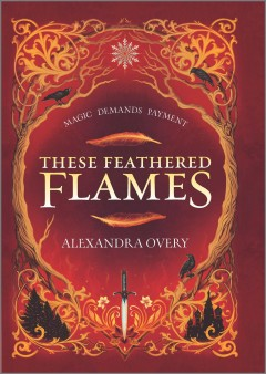 These feathered flames / Alexandra Overy.
