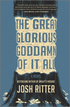 The great glorious goddamn of it all : a novel / Josh Ritter.