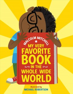 My very favorite book in the whole wide world / by Malcolm Mitchell ; illustrated by Michael Robertson.