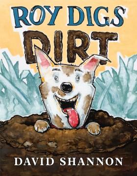 Roy digs dirt / David Shannon.