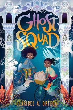 Ghost squad / Claribel A. Ortega.