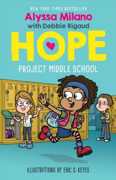 Hope : project middle school / by Alyssa Milano, with Debbie Rigaud ; illustrated by Eric S. Keyes.