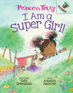 I am a super girl! / by Kelly Greenawalt ; art by Amariah Rauscher.