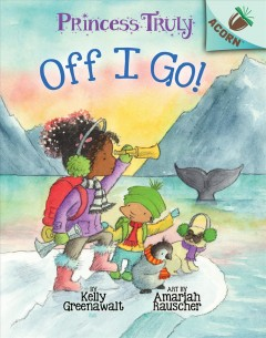 Off I go! / written by Kelly Greenawalt ; art by Amariah Rauscher.