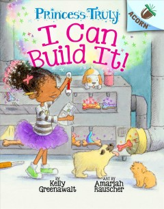 I can build it! / by Kelly Greenawalt ; art by Amariah Rauscher.