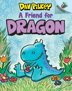 A friend for Dragon / Dav Pilkey.