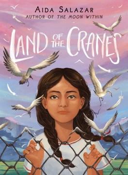 Land of the cranes / by Aida Salazar.