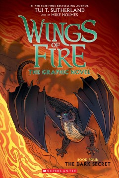 Wings of Fire : the graphic novel. Book four, The dark secret / by Tui T. Sutherland ; adapted by Barry Deutsch and Rachel Swirsky ; art by Mike Holmes ; color by Maarta Laiho.