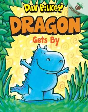 Dragon gets by / Dav Pilkey.
