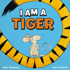 I am a tiger / Karl Newson ; [illustrator] Ross Collins.