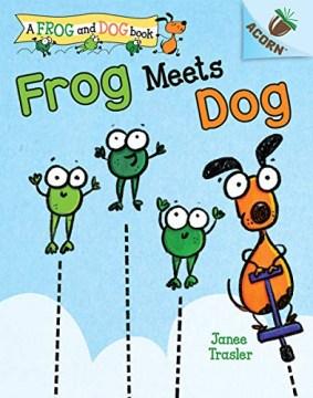 Frog meets dog / Janee Trasler.