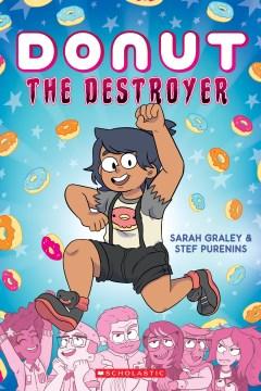 Donut the destroyer. Volume 1 / Sarah Graley and Stef Purenins.