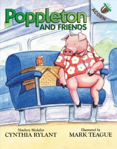 Poppleton and friends / written by Newbery Medalist Cynthia Rylant ; illustrated by Mark Teague.