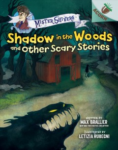 Shadow in the woods and other scary stories / written by Max Brallier ; illustrated by Letizia Rubegni.