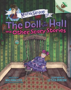 The doll in the hall and other scary stories / written by Max Brallier ; illustrated by Letizia Rubegni.