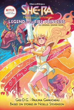 She-Ra and the princesses of power. Legend of the fire princess / by Gigi D. G. ; illustrations by Paulina Ganucheau ; colors by Eva De La Cruz ; letters by Betsy Peterschmidt.