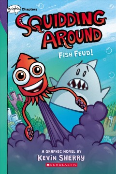 Squidding Around. 1, Fish Feud! / Kevin Sherry ; with colors by Wes Dzioba.