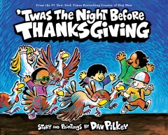 Twas the night before Thanksgiving / story and paintings by Dav Pilkey.