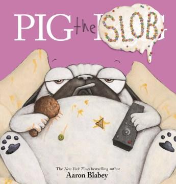 Pig the slob / Aaron Blabey.
