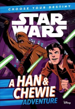 A Han & Chewie adventure / written by Cavan Scott ; illustrated by Elsa Charretier.