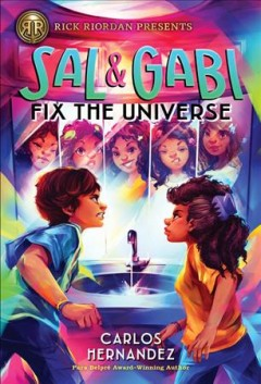 Sal and Gabi fix the universe / Carlos Hernandez.