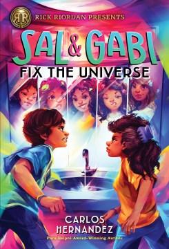 Sal and Gabi fix the universe / Carlos Hernandez.
