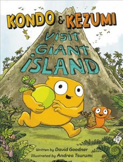 Kondo & Kezumi visit Giant Island / written by David Goodner ; illustrated by Andrea Tsurumi.