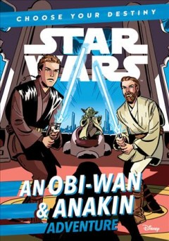 An Obi-Wan & Anakin adventure / written by Cavan Scott ; illustrated by Elsa Charretier.
