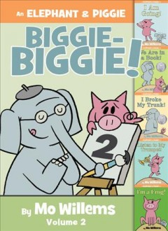An Elephant & Piggie biggie! Volume 2 / by Mo Willems.