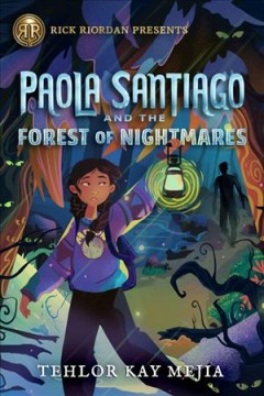 Paola Santiago and the forest of nightmares / Tehlor Kay Mejia.