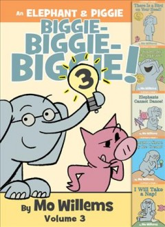 An Elephant & Piggie biggie! Volume 3 / by Mo Willems.