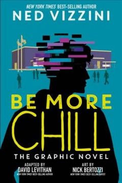Be more chill : the graphic novel / Ned Vizzini ; adapted by David Levithan ; art by Nick Bertozzi.