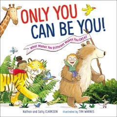 Only you can be you : what makes you different makes you great / Nathan and Sally Clarkson ; illustrated by Tim Warnes.