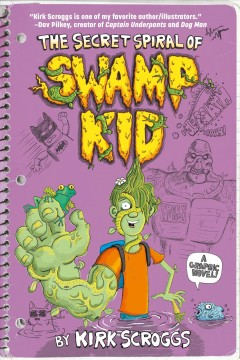 The secret spiral of Swamp Kid : a graphic novel / writer & illustrator, Kirk Scroggs ; letterer, Steve Wands.