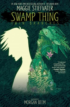 Swamp thing : twin branches / written by Maggie Stiefvater ; illustrated by Morgan Beem ; colors by Jeremy Lawson ; letters by Ariana Maher.