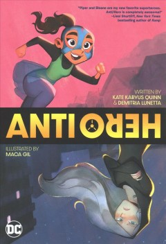Anti/Hero / written by Kate Karyus Quinn & Demitria Lunetta ; illustrated by Maca Gil ; with Sam Lotfi ; colors by Sarah Stern ; letters by Wes Abbot.