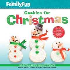 Cookies for Christmas : 50 cute & quick holiday treats / edited by Deanna F. Cook and the experts at FamilyFun magazine.