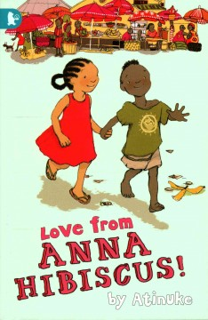 Love from Anna Hibiscus! / by Atinuke ; illustrated by Lauren Tobia.