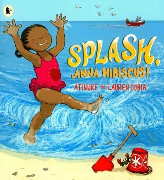 Splash, Anna Hibiscus! / Atinuke ; [illustrated by] Lauren Tobia.