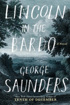 Lincoln in the bardo / George Saunders.