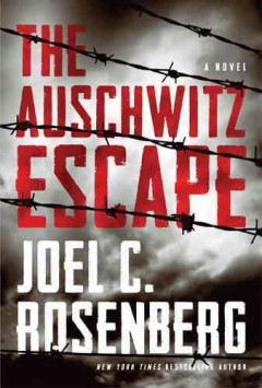 The Auschwitz escape / Joel C. Rosenberg.